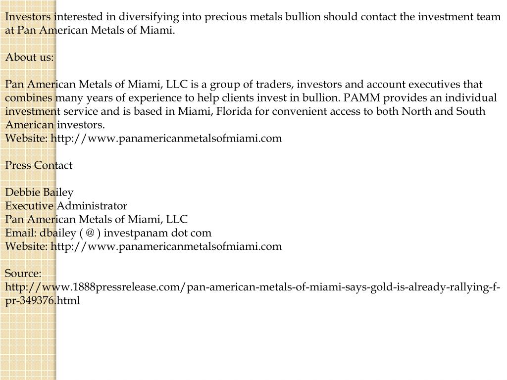 Investors interested in diversifying into precious metals bullion should contact the investment team at Pan American Metals of Miami.