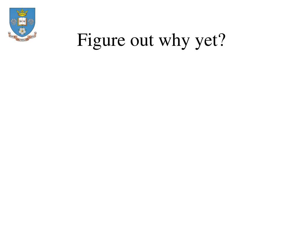 Figure out why yet?
