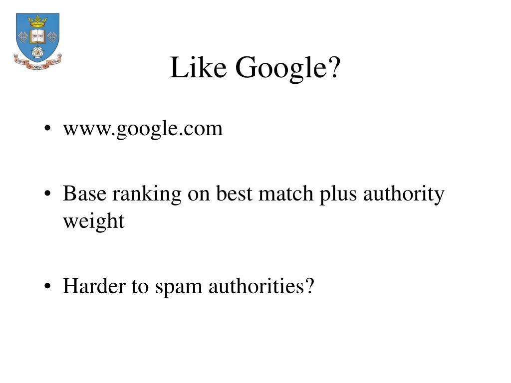 Like Google?