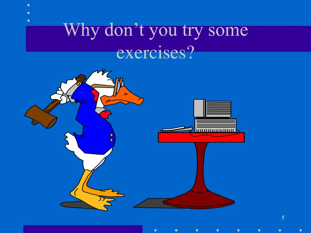 Why don't you try some exercises?