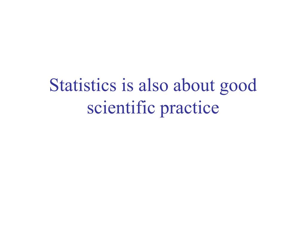 Statistics is also about good scientific practice