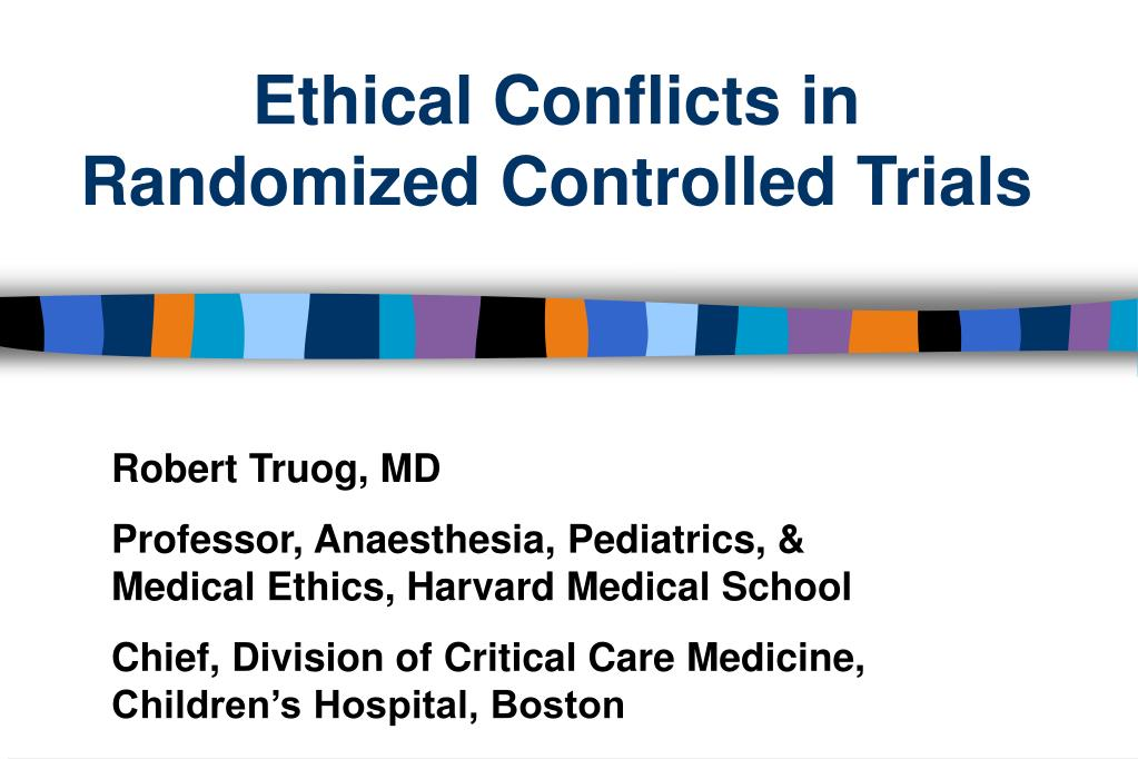 ethical issues in randomized control trial Choice of control group and related issues in clinical trials ich harmonised tripartite guideline having reached step 4 of the ich process at the ich steering committee meeting on 20 july 2000, this guideline is recommended for adoption to the three regulatory parties to ich.