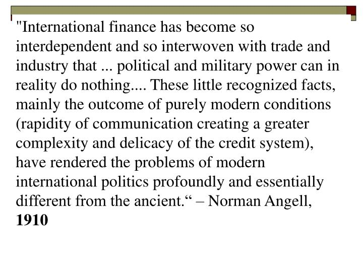 """International finance has become so interdependent and so interwoven with trade and industry that ...."