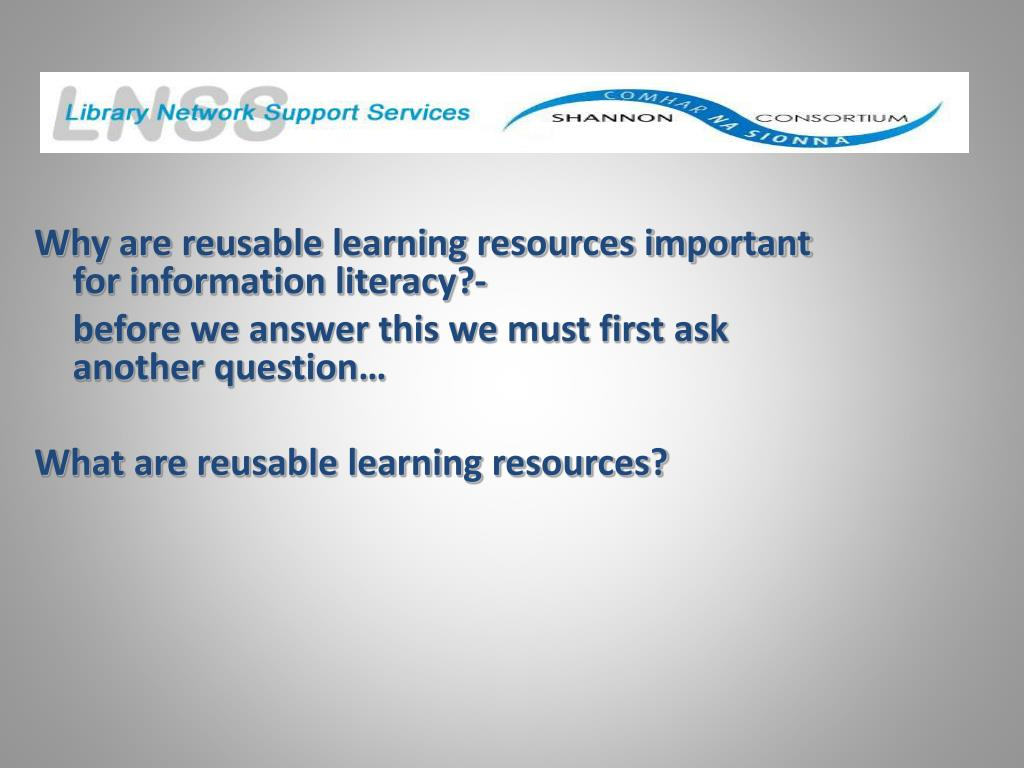 Why are reusable learning resources important for information literacy?-