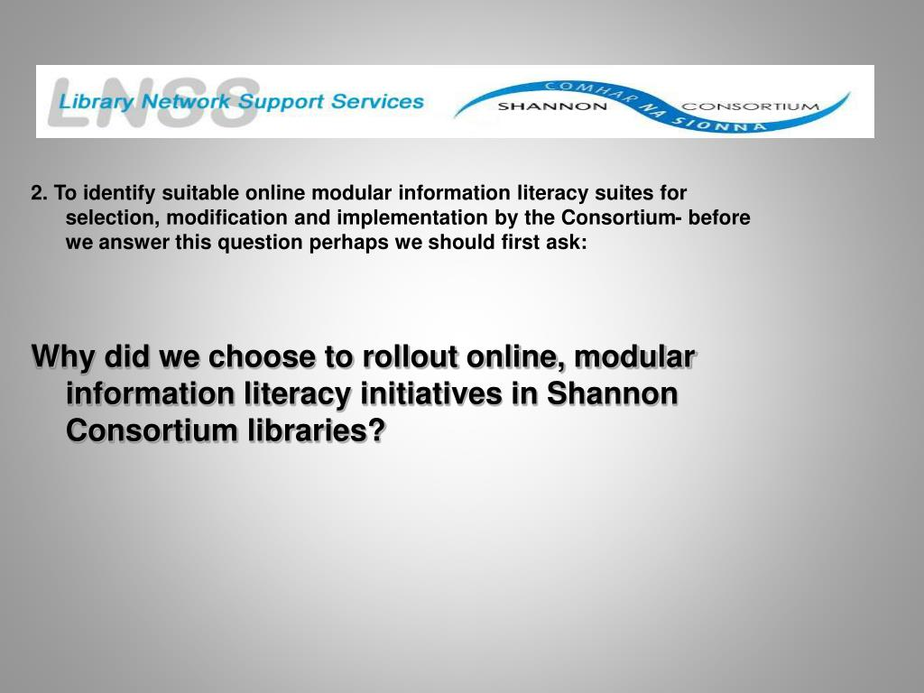 2. To identify suitable online modular information literacy suites for selection, modification and implementation by the Consortium- before we answer this question perhaps we should first ask:
