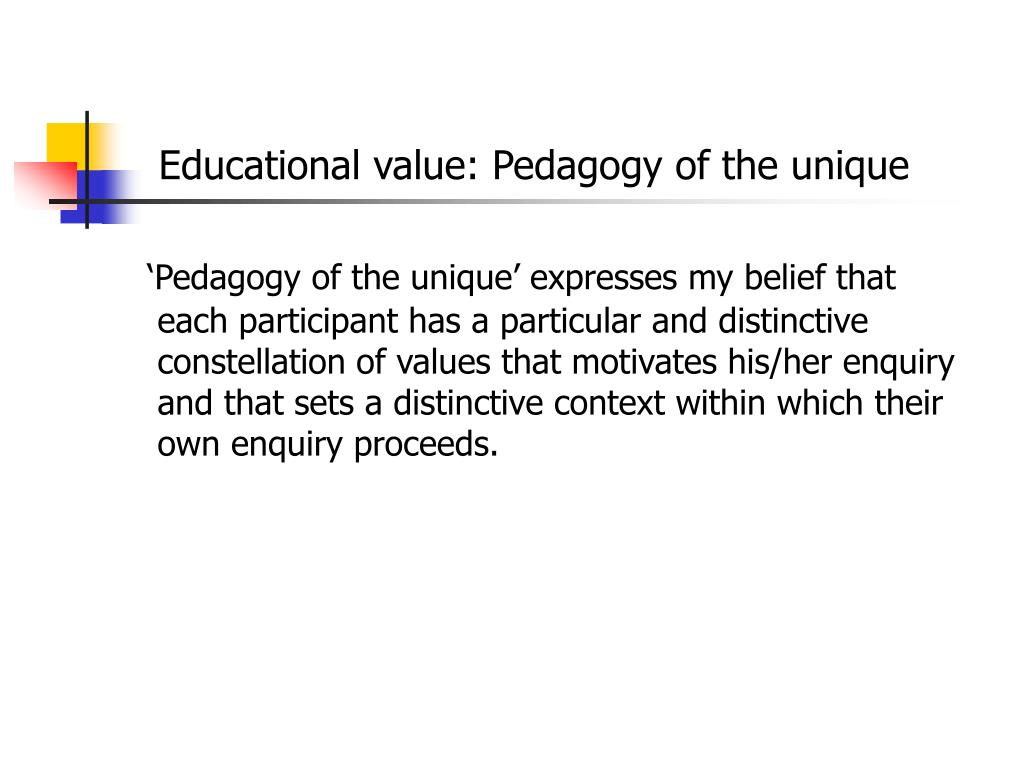 Educational value: Pedagogy of the unique