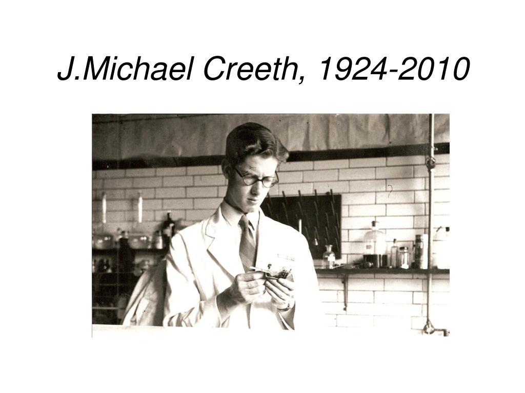 J.Michael Creeth, 1924-2010