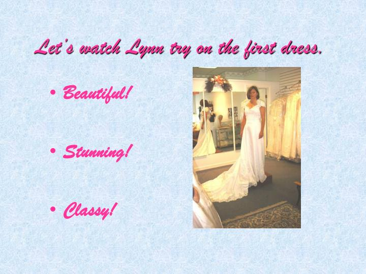 Let s watch lynn try on the first dress