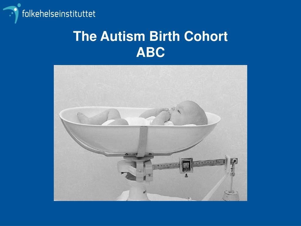 THE AUTISM BIRTH COHORT (ABC): A PARADIGM FOR GENE ...