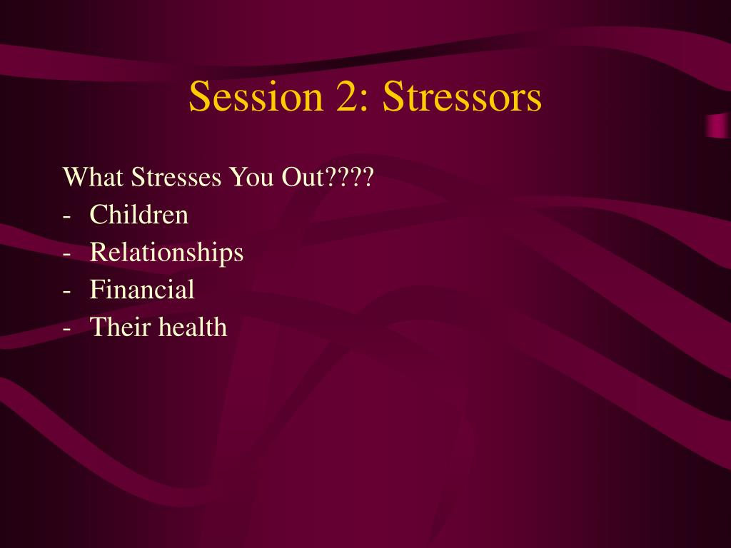 Session 2: Stressors