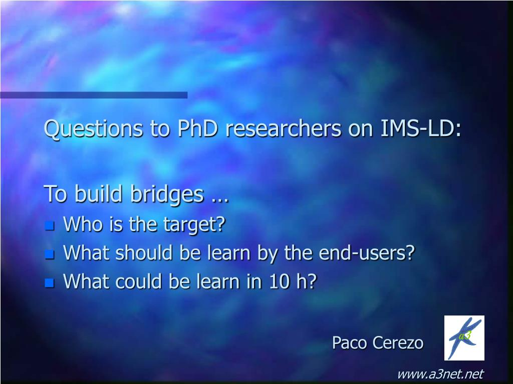 Questions to PhD researchers on IMS-LD: