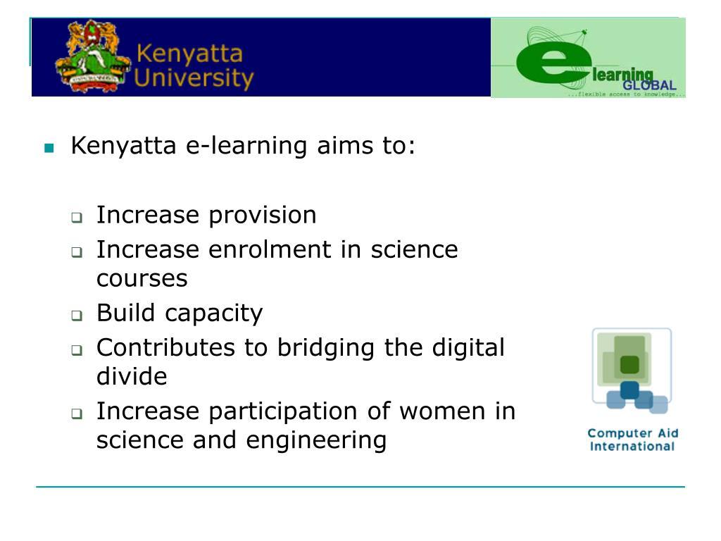 Kenyatta e-learning aims to: