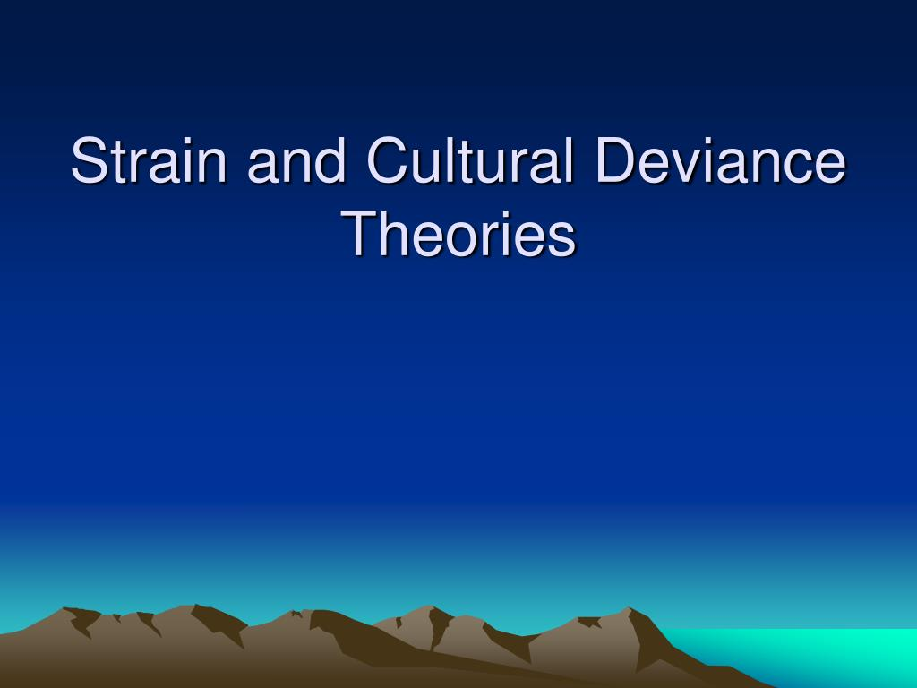 Strain and Cultural Deviance Theories