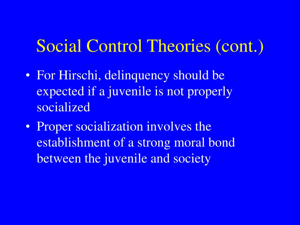 social control theory and delinquency Explaining conformity, particularly the process by which people are socialized to obey the rules, is the essence of social control theory thus, social control theory focuses on how the absence of close relationships with conventional others can free individuals from social constraints, thereby allowing them to engage in delinquency.