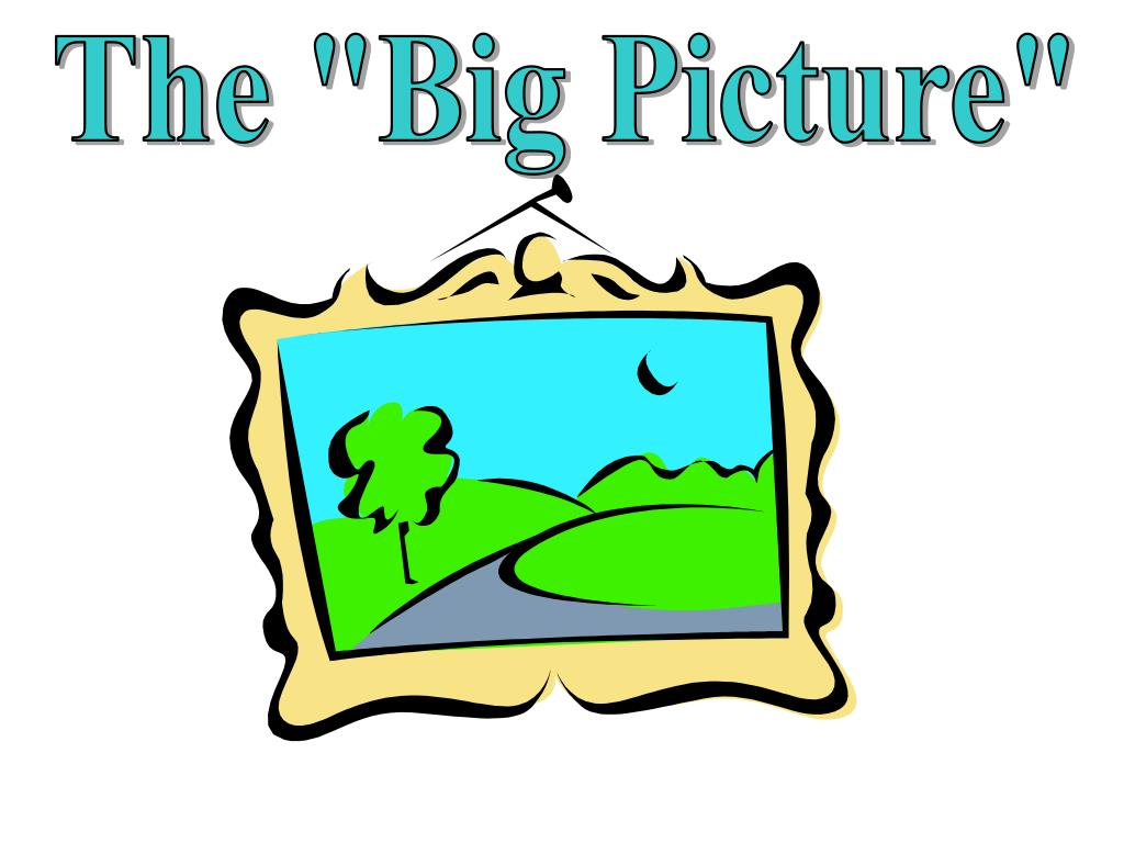 "The ""Big Picture"""