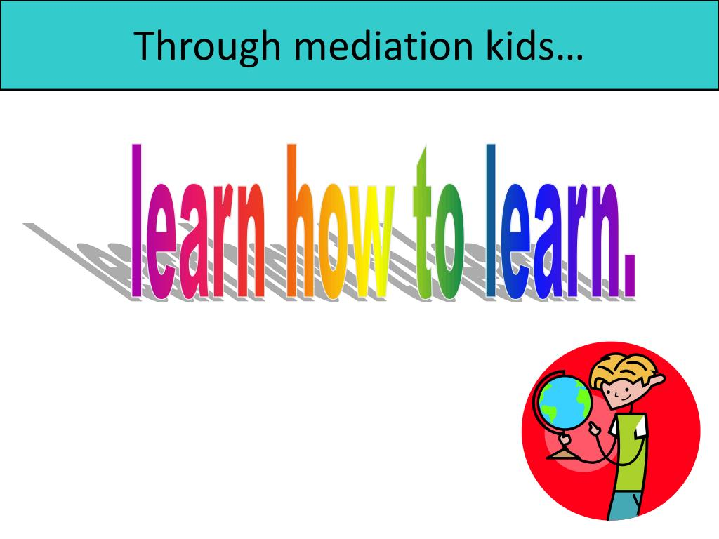 Through mediation kids…