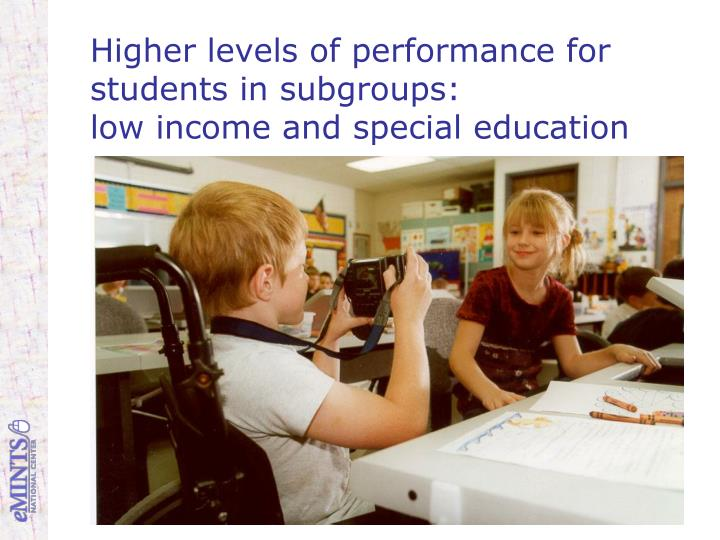 Higher levels of performance for students in subgroups: