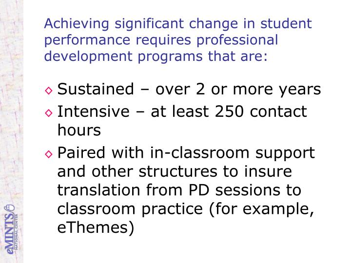Achieving significant change in student performance requires professional development programs that are: