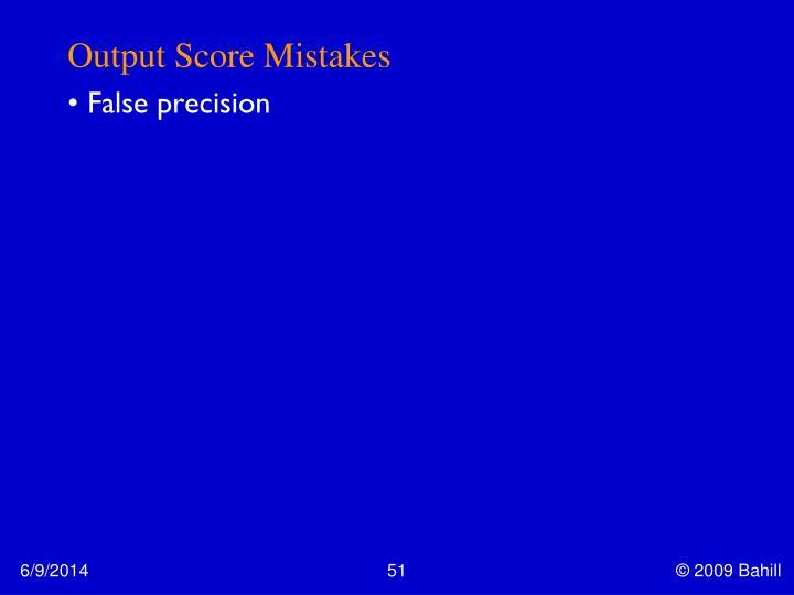 Output Score Mistakes