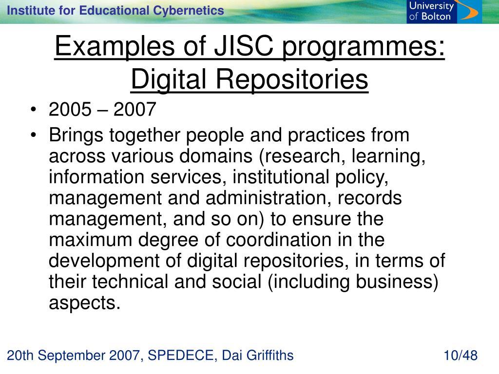 Examples of JISC programmes: Digital Repositories
