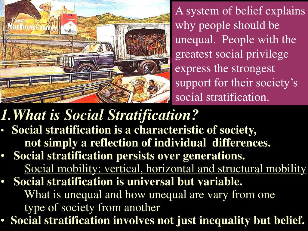 A system of belief explains why people should be unequal.  People with the greatest social privilege  express the strongest support for their society's social stratification.