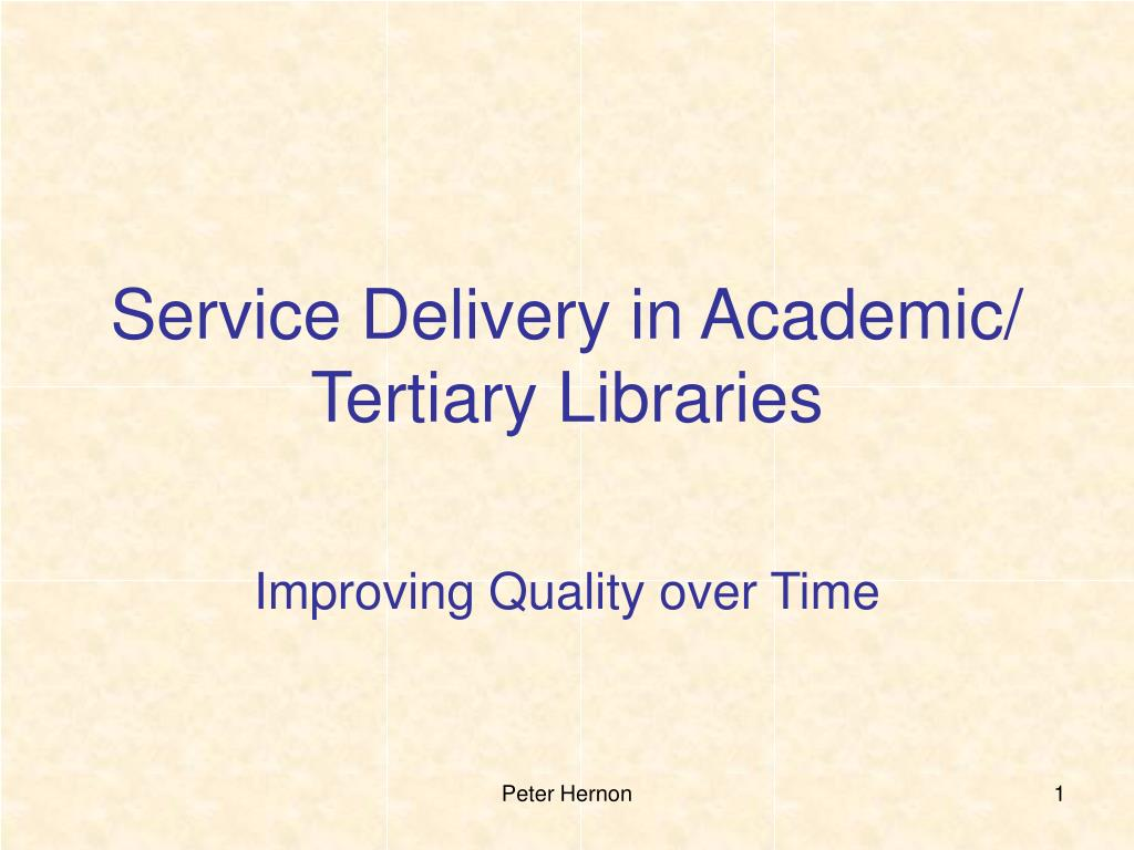 Service Delivery in Academic/ Tertiary Libraries