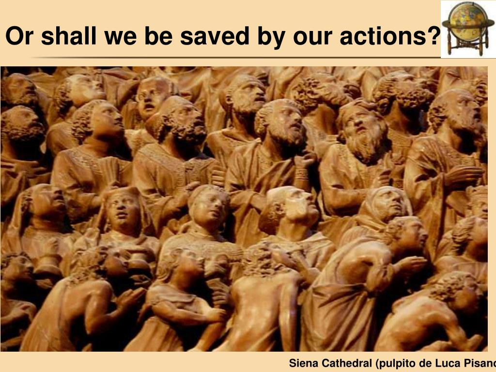 Or shall we be saved by our actions?