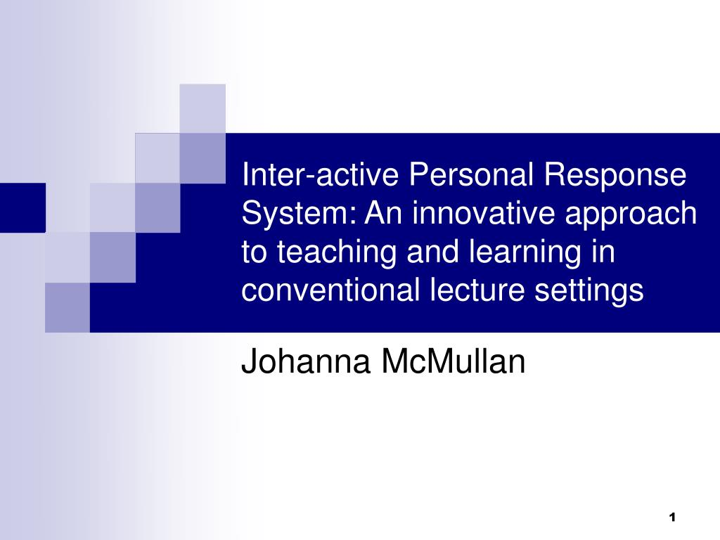 Inter-active Personal Response System: An innovative approach to teaching and learning in conventional lecture settings