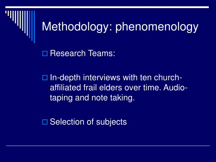 phenomenological research methodology The method is phenomenological reflecting on pre-reflective or lived experience what is phenomenology of the aim of a phenomenological research project is to.