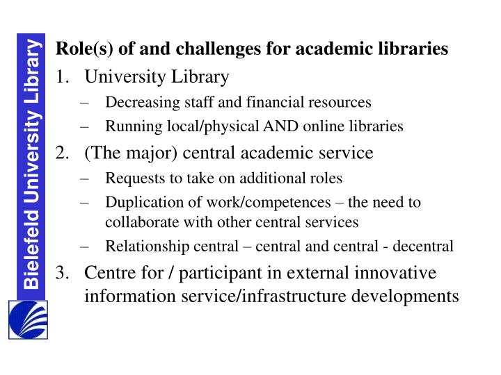 Role(s) of and challenges for academic libraries