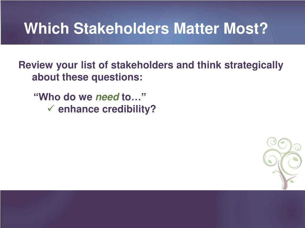 Which Stakeholders Matter Most?