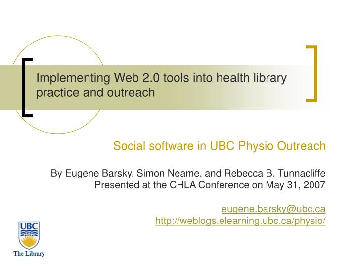 Implementing web 2 0 tools into health library practice and outreach