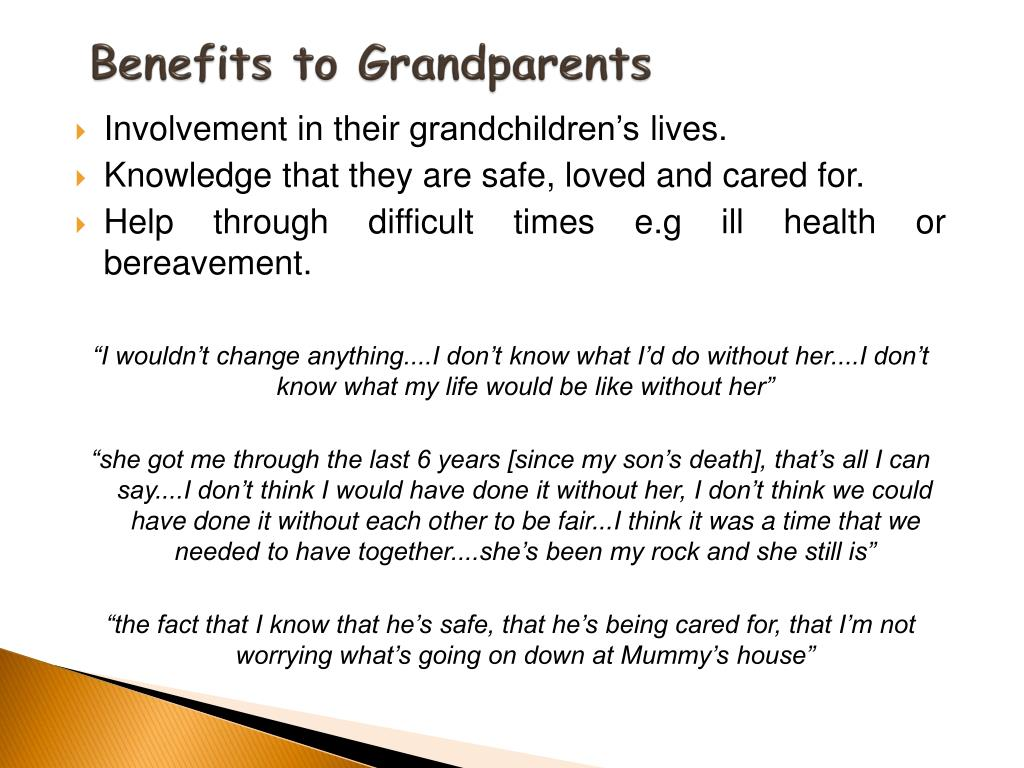 advantages of living with grandparents What are the advantages of living with grand parents  no a child cannot make that type of decisionthey cannot live with grandparents unless both parents consent.
