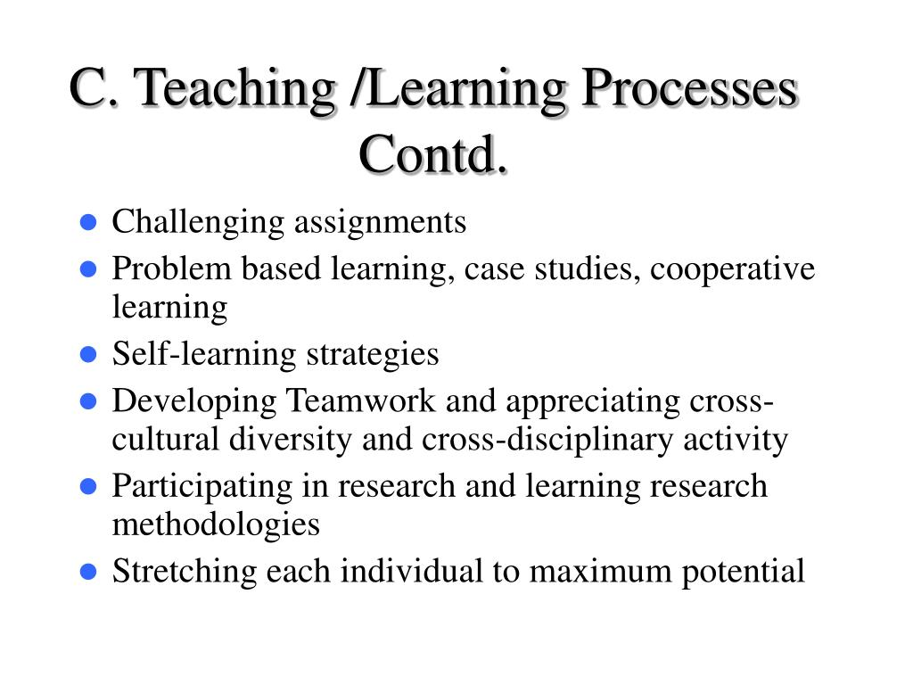 C. Teaching /Learning Processes Contd.