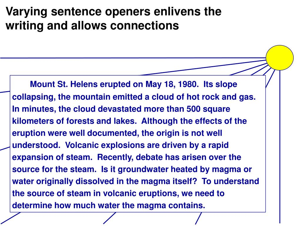 Varying sentence openers enlivens the writing and allows connections