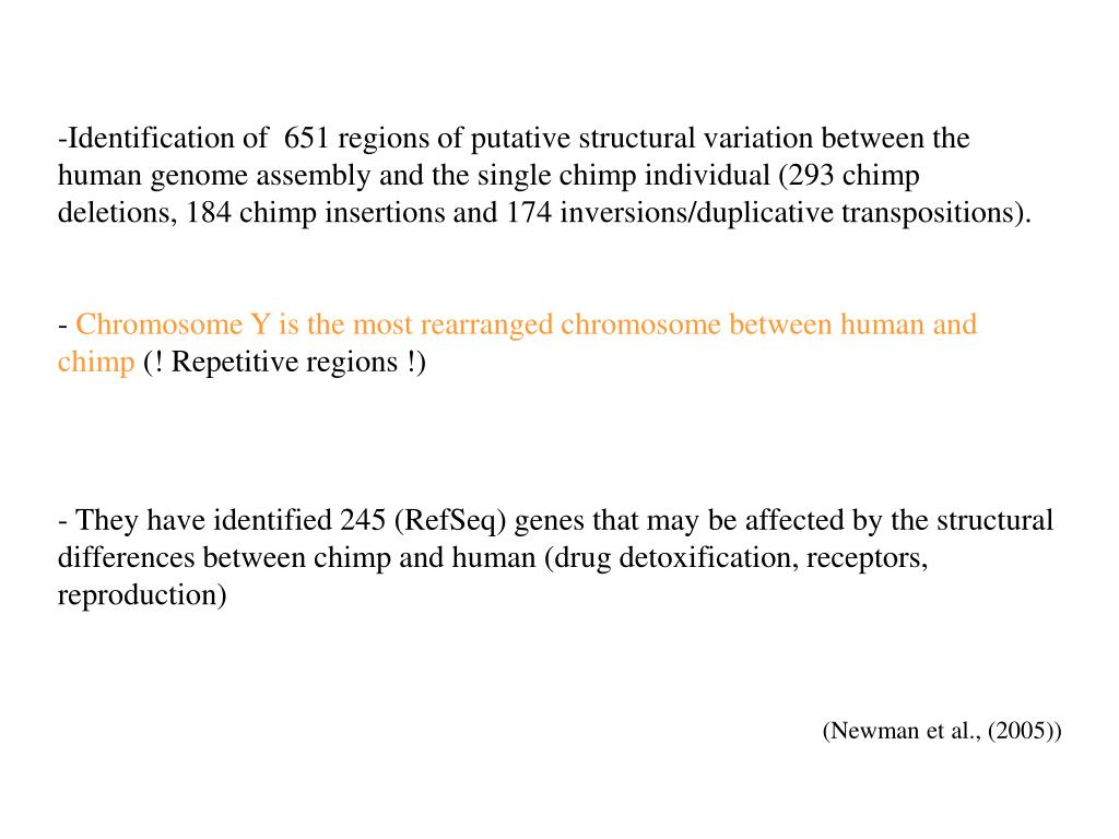 Identification of  651 regions of putative structural variation between the human genome assembly and the single chimp individual (293 chimp deletions, 184 chimp insertions and 174 inversions/duplicative transpositions).