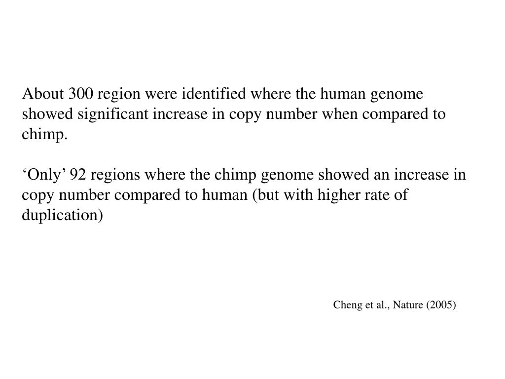 About 300 region were identified where the human genome showed significant increase in copy number when compared to chimp.