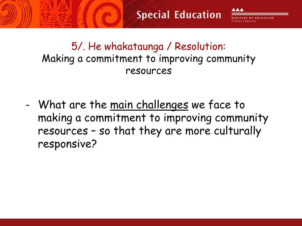 5/. He whakataunga / Resolution: