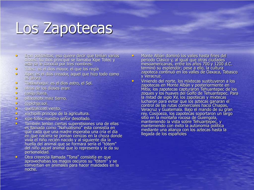 Eran politeístas, eso quiere decir que tenían varios dioses. Su dios principal se llamaba Xipe Totec y este se le conocía por tres nombres: