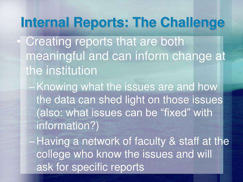 Internal Reports: The Challenge