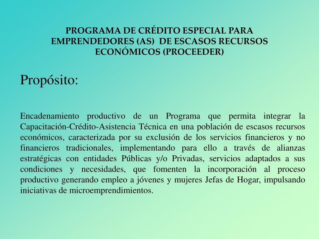 PROGRAMA DE CRÉDITO ESPECIAL PARA EMPRENDEDORES (AS)  DE ESCASOS RECURSOS ECONÓMICOS (PROCEEDER)