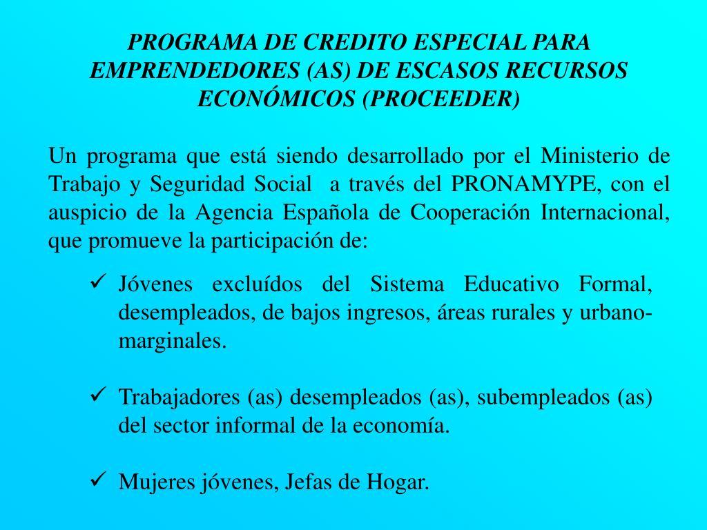 PROGRAMA DE CREDITO ESPECIAL PARA EMPRENDEDORES (AS) DE ESCASOS RECURSOS ECONÓMICOS (PROCEEDER)