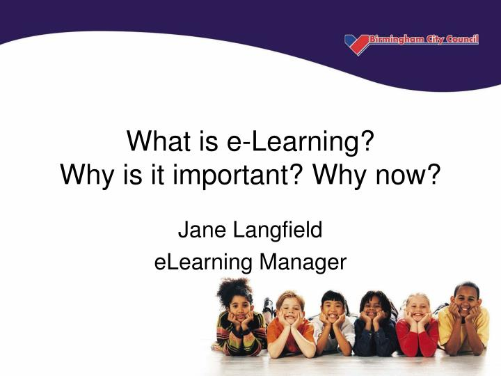 What is e learning why is it important why now