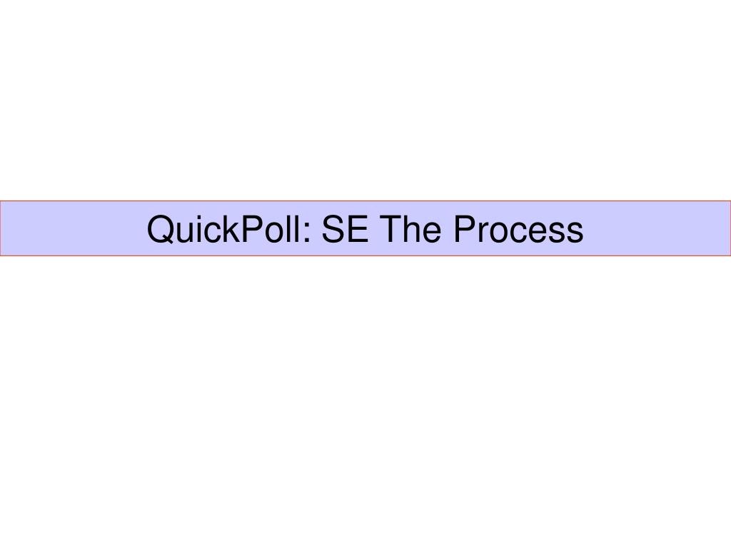 QuickPoll: SE The Process