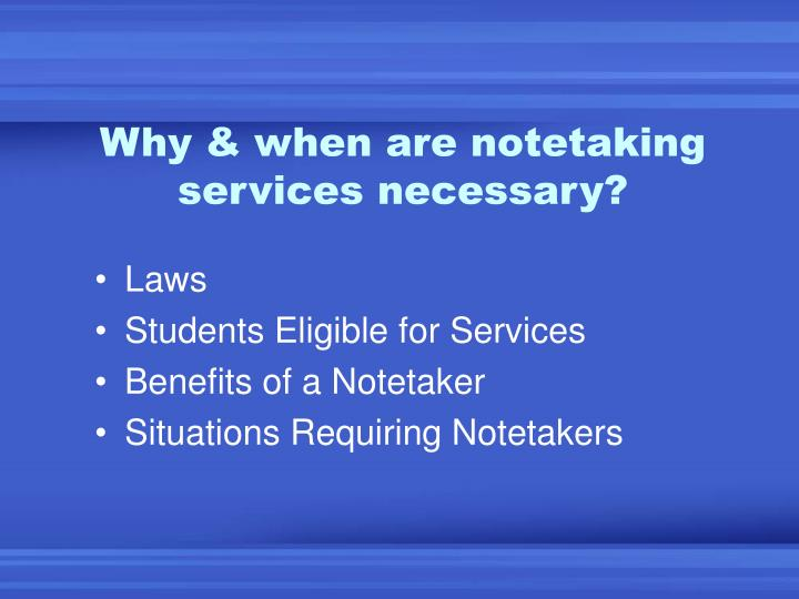 Why when are notetaking services necessary