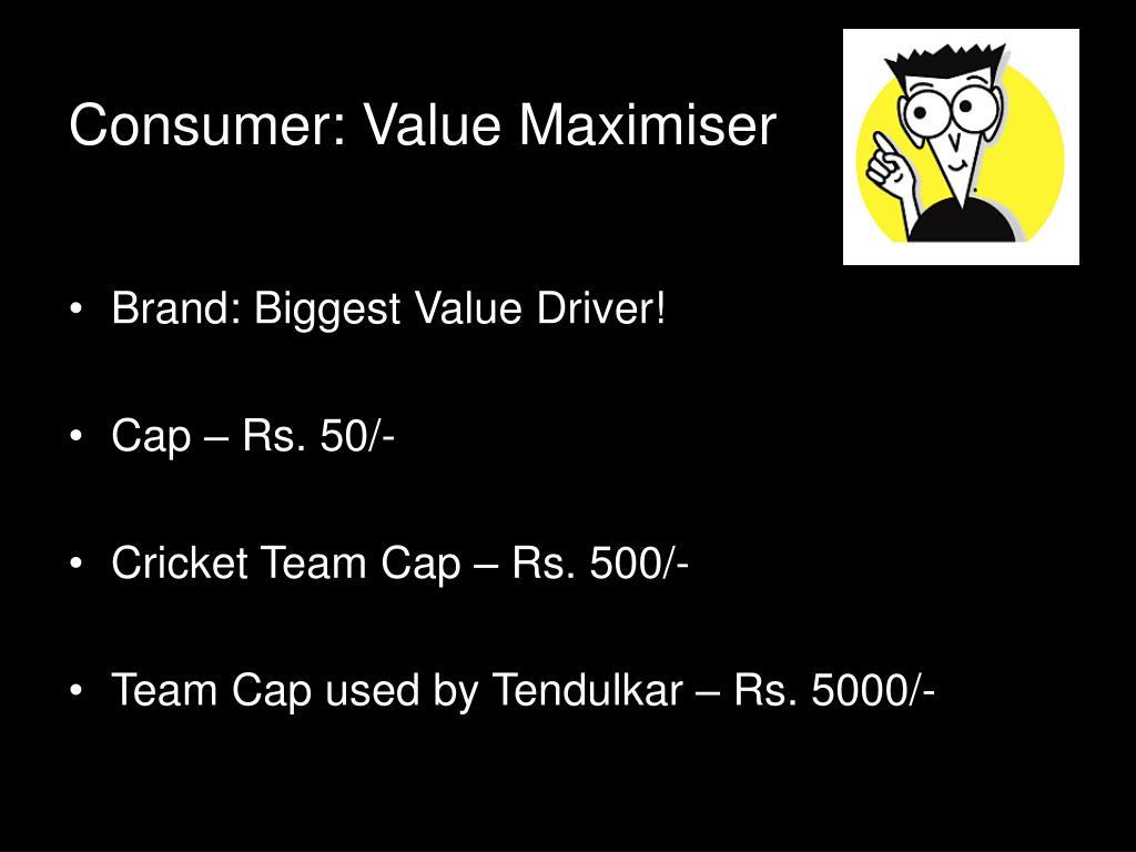 Consumer: Value Maximiser