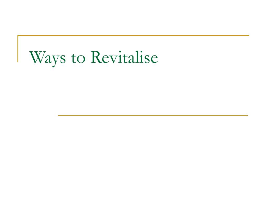 Ways to Revitalise