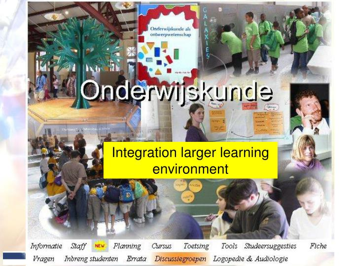 Integration larger learning environment