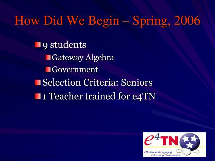 How Did We Begin – Spring, 2006