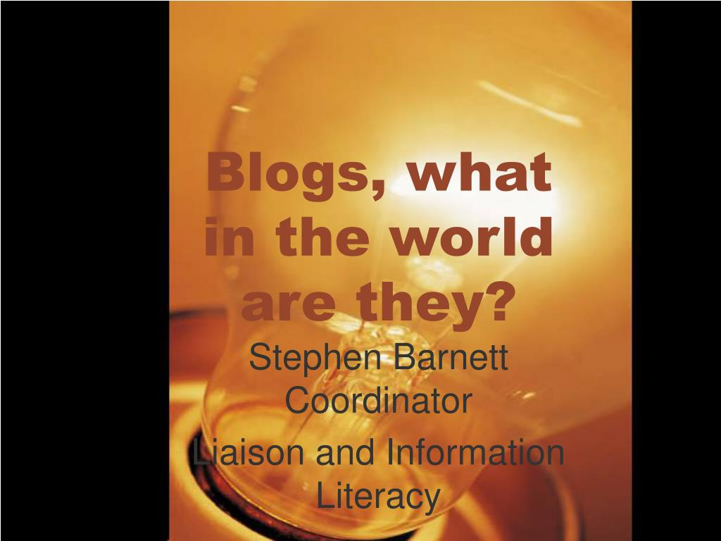 Blogs, what in the world are they?